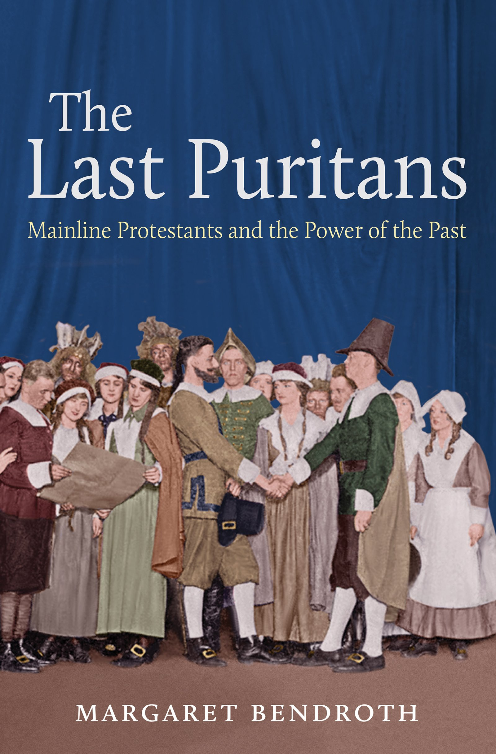 the last puritans mainline protestants and the power of the past the last puritans mainline protestants and the power of the past margaret bendroth 9781469624006 com books