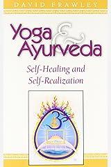 Yoga & Ayurveda: Self-Healing and Self-Realization Paperback