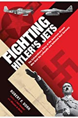 Fighting Hitler's Jets: The Extraordinary Story of the American Airmen Who Beat the Luftwaffe and Defeated Nazi Germany Hardcover