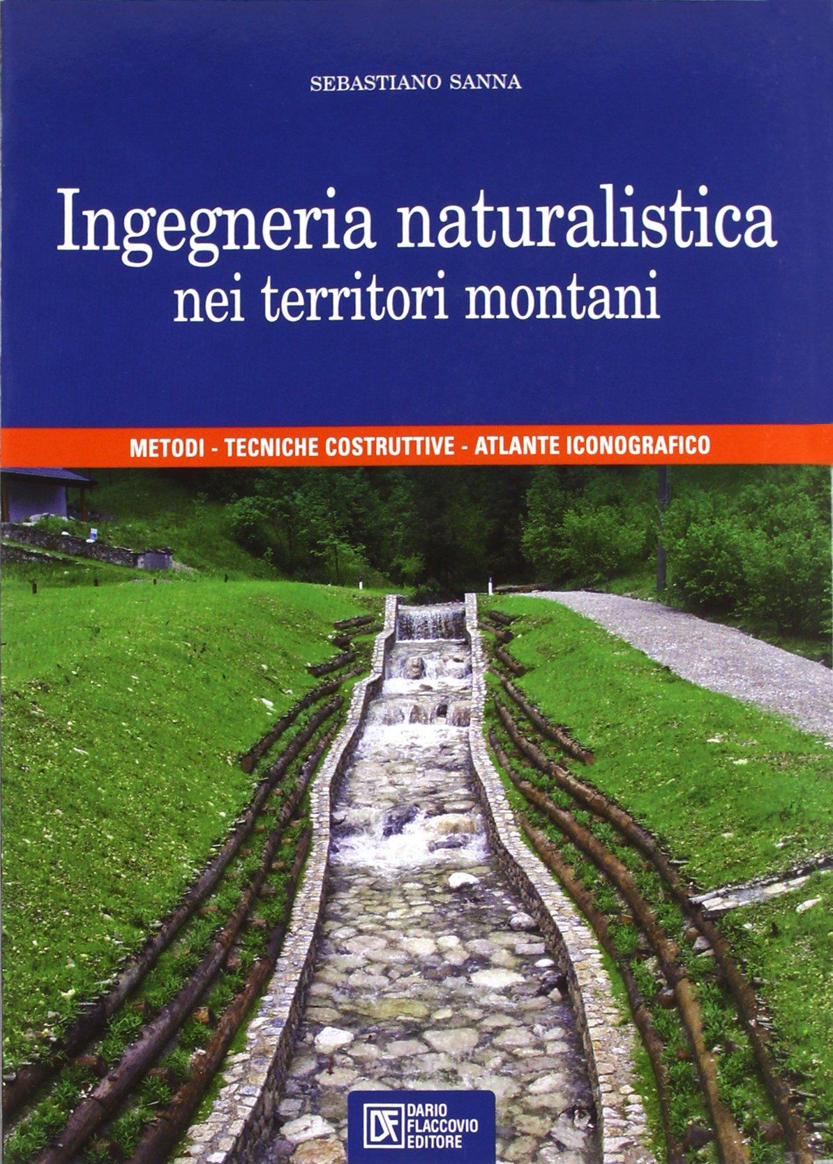 Tecniche Ingegneria Naturalistica.Ingegneria Naturalistica Nei Territori Montani Metodi