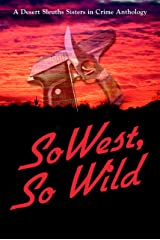 SoWest, So Wild (Sisters in Crime Desert Sleuths Chapter Anthology Book 3) Kindle Edition