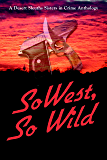 SoWest, So Wild (Sisters in Crime Desert Sleuths Chapter Anthology Book 3)