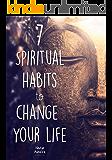 7 Spiritual Habits to Change Your Life: + Free 30-Day Companion Course (Self Help, Spiritual Books, Spiritual Growth, Happiness, Spirituality, Success)