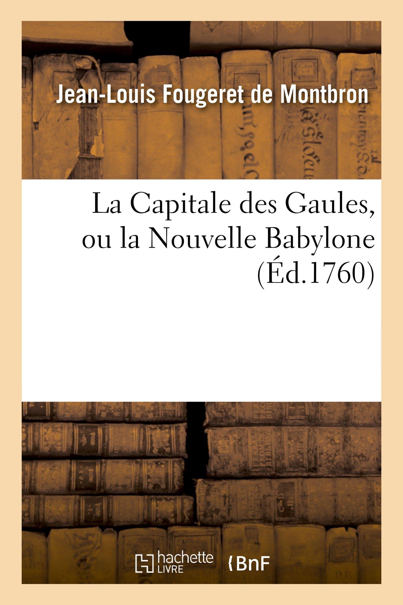 Download La Capitale Des Gaules, Ou La Nouvelle Babylone 1ére Partie (Litterature) (French Edition) pdf epub