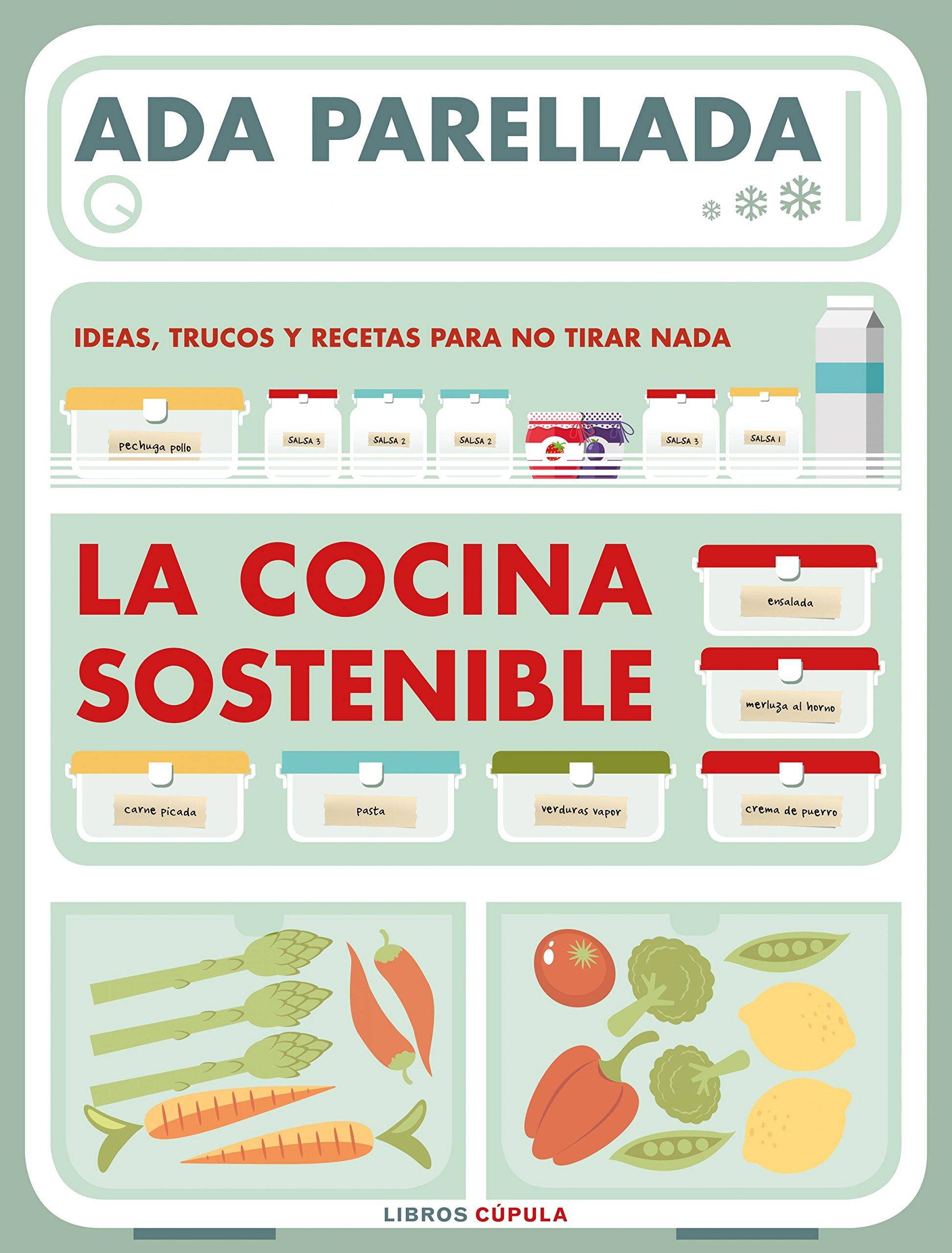 La cocina sostenible: Ideas, trucos y recetas para no tirar nada ...
