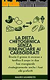 La Dieta Chetogenica senza rinunciare ai carboidrati: Carb Cycling Italiano mangiando anche pane, pasta, pizza (Il Segreto dei Centenari Vol. 3)