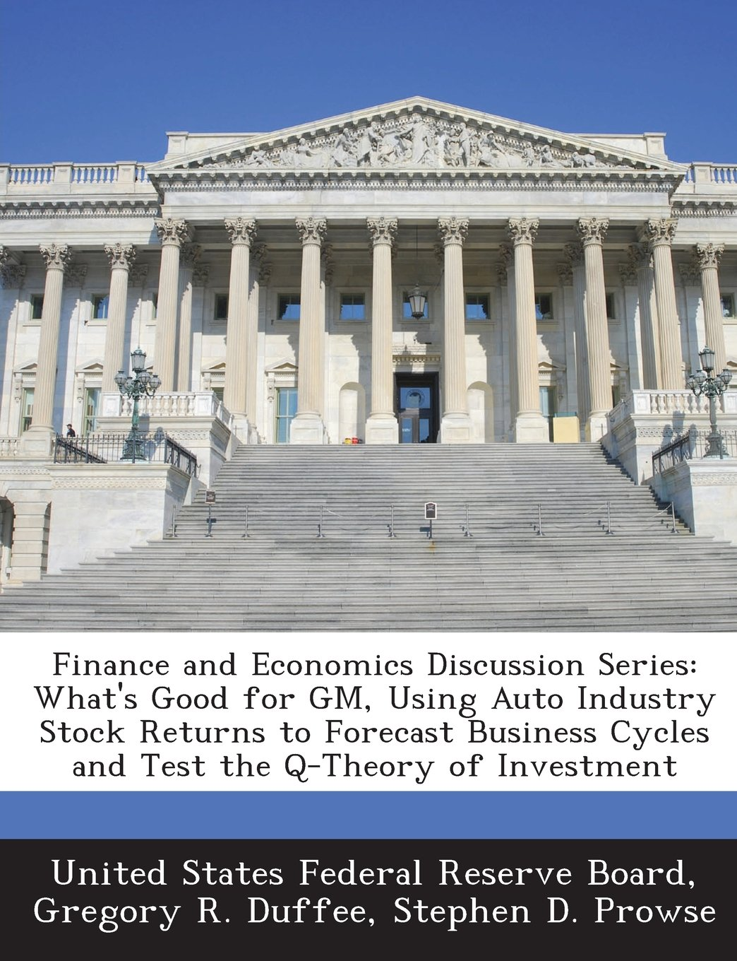 Download Finance and Economics Discussion Series: What's Good for GM, Using Auto Industry Stock Returns to Forecast Business Cycles and Test the Q-Theory of Investment pdf