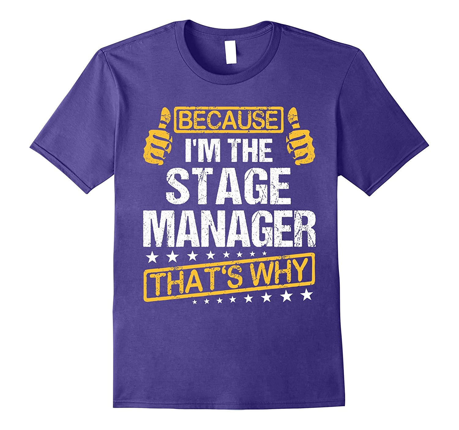 Because Im the Stage Manager  Thats why T-Shirt-RT