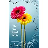 The Non Dead Wife: A psychological thriller that will keep you guessing until the end