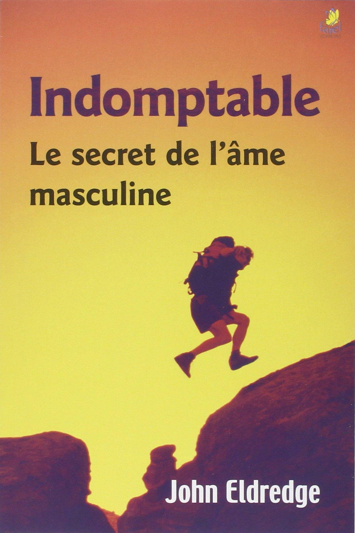 Download Indomptable: Le Secret de l'Ame Masculine (French Edition) PDF