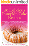 50 Delicious Pumpkin Cake Recipes – Holiday, Celebration and Everyday Recipes For Pumpkin Cake (The Ultimate Pumpkin Desserts Cookbook -  The Delicious ... Desserts and Pumpkin Recipes Collection 3)