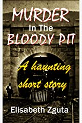 MURDER IN THE BLOODY PIT: A Haunting Short Story Kindle Edition