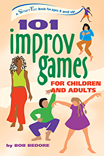 101 Improv Games for Children and Adults: A Smart Fun Book for Ages 5 and