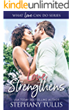 Love Strengthens (What Love Can Do Series, Book 2)