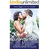 Love Strengthens: A Story of Love, Heartbreak, Forgiveness & Inspiration (What Love Can Do Series Book 1)
