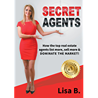 Secret Agents: How the top real estate agents list more, sell more & DOMINATE THE MARKET!