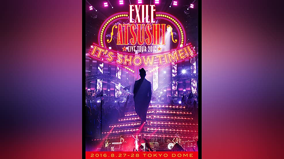 "EXILE ATSUSHI LIVE TOUR 2016 ""IT'S SHOW TIME!!"""