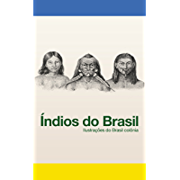 Índios do Brasil: Ilustrações do Brasil colônia (English Edition)