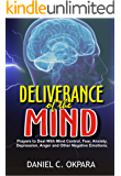 Deliverance of the Mind: Powerful Prayers to Deal With Mind Control, Fear, Anxiety, Depression, Anger and Other Negative Emotions | Gain Clarity & Peace ... the Blessings of God (English Edition)