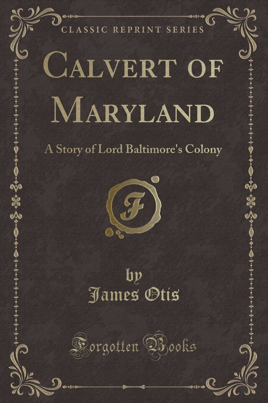 Read Online Calvert of Maryland: A Story of Lord Baltimore's Colony (Classic Reprint) pdf