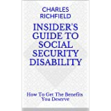 Insider's Guide to Social Security Disability: How to Get the Benefits You Deserve