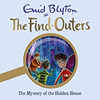 The Mystery of the Hidden House: The Find-Outers, Book 6