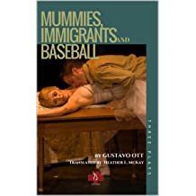 MUMMIES, IMMIGRANTS AND BASEBALL: Three Plays: Mummy in the Closet / The Very Thought of You / The 8-Day Hustle (PLAY SERIES Book 7) May 9, 2018