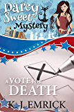 A Vote For Death (A Darcy Sweet Cozy Mystery Book 24)