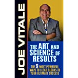 The Art and Science of Results: The 9 Most Powerful Ways to Clear Blocks to Your Ultimate Success