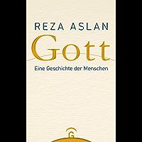 Gott: Eine Geschichte der Menschen (German Edition)