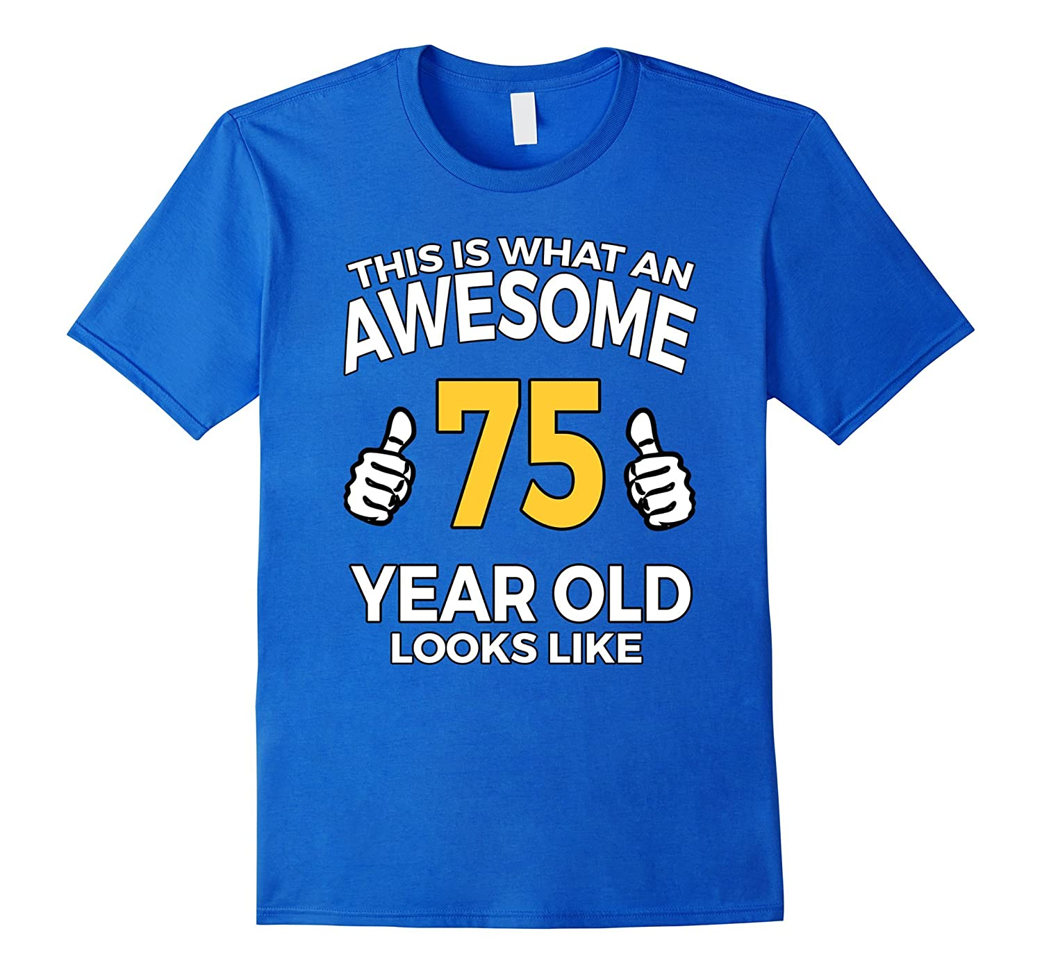 75 Year Old Birthday Gifts T Shirt For A Senior Man Or Woman TH