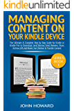 Managing Content on Your Kindle Device: The Ultimate & Complete Step by Step Guide for Kindle or Kindle Fire to Download, Lend, Borrow, Send, Redeem, Share, ... Kindle Device Book 1) (English Edition)