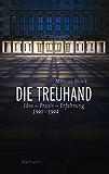 Die Treuhand: Idee - Praxis - Erfahrung 1990-1994 (German Edition)