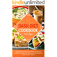 DASH DIET COOKBOOK: Over 80 Delicious and Simple Recipes to Lower Your Blood Pressure and Improve Your Heart Health…