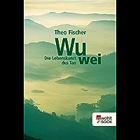 Wu wei: Die Lebenskunst des Tao (German Edition)