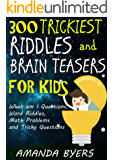 300 Trickiest Riddles and Brain Teasers for Kids: What am I Questions, Word Riddles, Math Problems and Tricky Questions