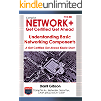 CompTIA N10-006 Network+ Basic Networking Components (A Get Certified Get Ahead Network+ Kindle Short Book 1)