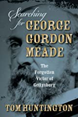 Searching for George Gordon Meade: The Forgotten Victor of Gettysburg Kindle Edition