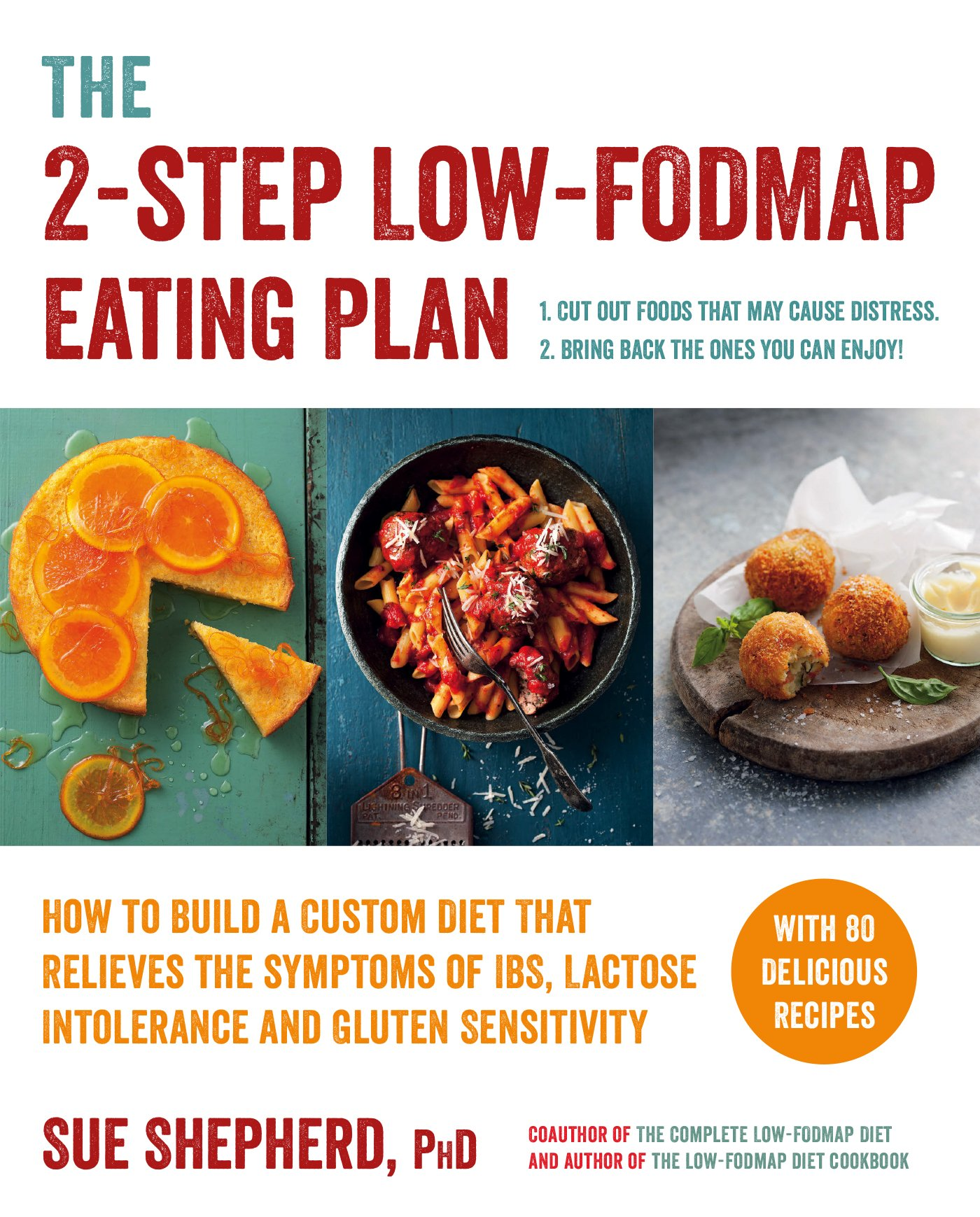 The 2 Step Low Fodmap Eating Plan: How to Build a Custom Diet That Relieves the Symptoms of IBS, Lactose Intolerance, and Gluten Sensitivity