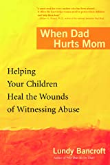When Dad Hurts Mom: Helping Your Children Heal the Wounds of Witnessing Abuse Kindle Edition