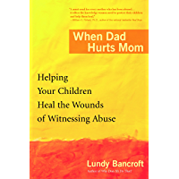 When Dad Hurts Mom: Helping Your Children Heal the Wounds of Witnessing Abuse (English Edition)