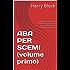 ABA PER SCEMI (volume primo): cazzate e verità del trattamento principe per l'autismo e le disabilità evolutive