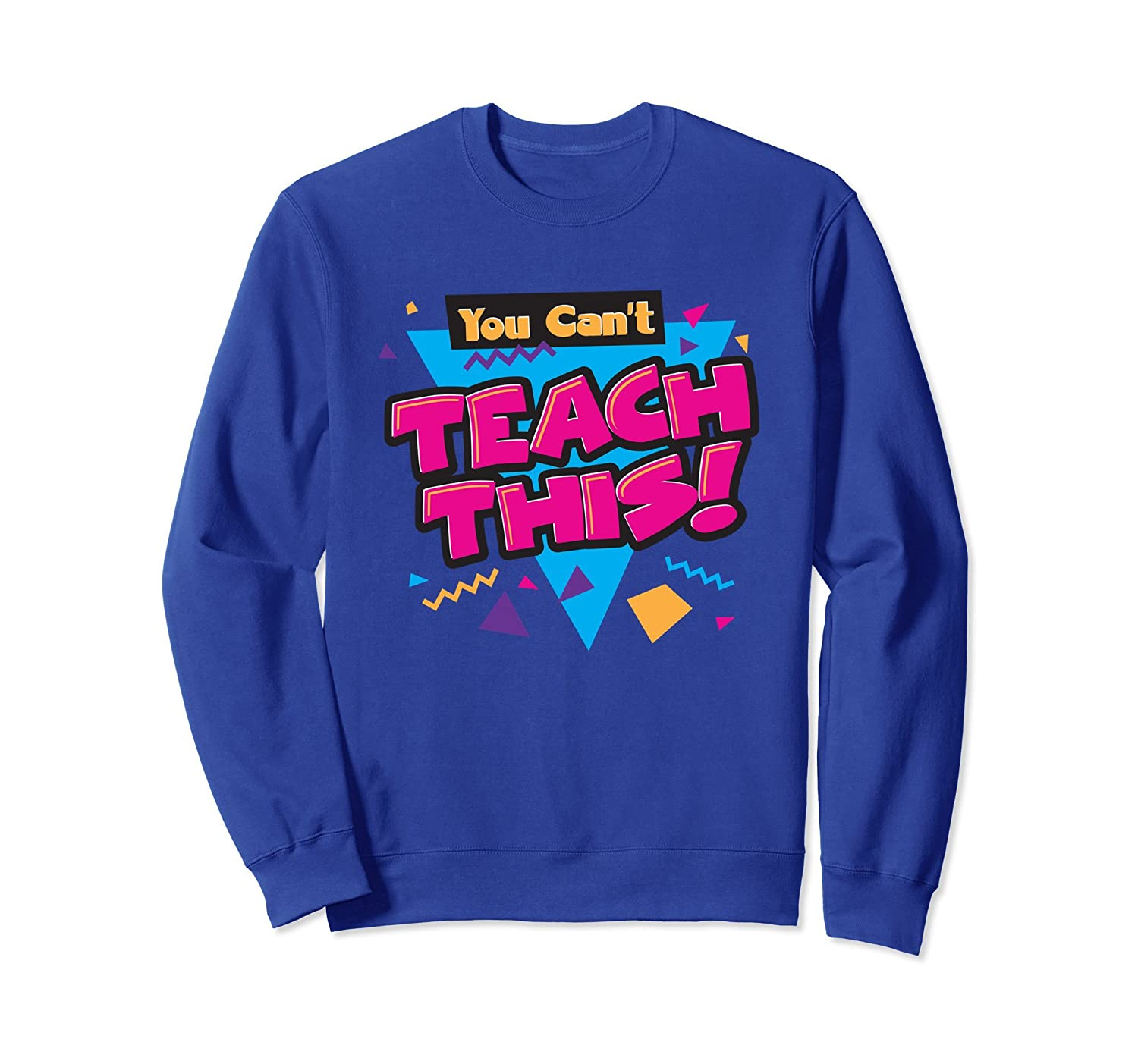You Can't Teach This Funny 90s Retro Style Sweatshirt-alottee gift