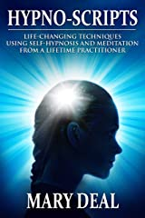 Hypno-Scripts: Life-Changing Techniques Using Self-Hypnosis And Meditation From A Lifetime Practitioner Kindle Edition