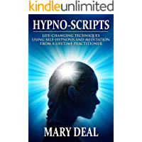 Hypno-Scripts: Life-Changing Techniques Using Self-Hypnosis And Meditation From A Lifetime Practitioner
