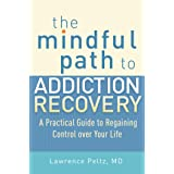 The Mindful Path to Addiction Recovery: A Practical Guide to Regaining Control over Life