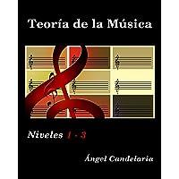 Teoría de la Música: Niveles 1- 3 (Spanish Edition)