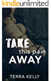 Take This Pain Away (Falling Deep Into You Trilogy Book 2)