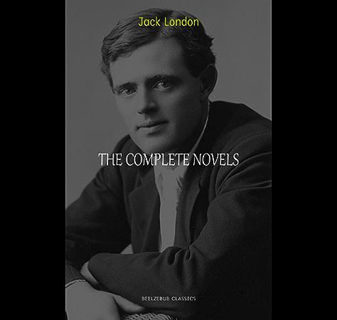 Amazon Com Jack London The Complete Novels Ebook London Jack Kindle Store