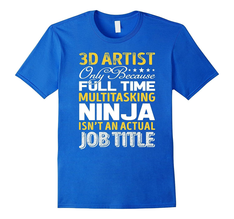 3D artist Is Not An Actual Job Title TShirt-TJ – theteejob df6302b60
